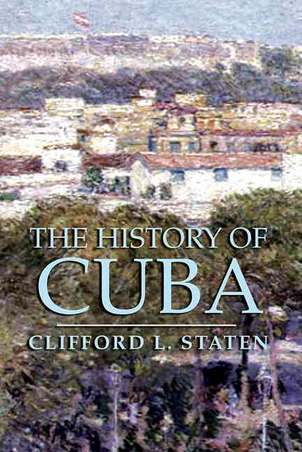 The History of Cuba By Staten, Clifford L.